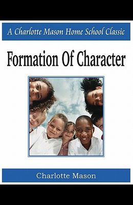 Formation of Character: Charlotte Mason Homeschooling Series, Vol. 5