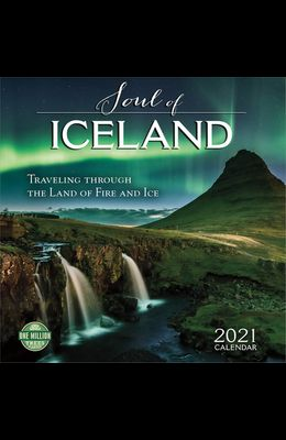 Soul of Iceland 2021 Wall Calendar: Traveling Through the Land of Fire and Ice