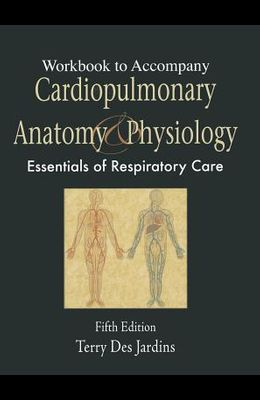 Cardiopulmonary Anatomy and Physiology: Essentials for Respiratory Care