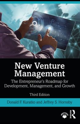New Venture Management: The Entrepreneur's Roadmap for Development, Management, and Growth