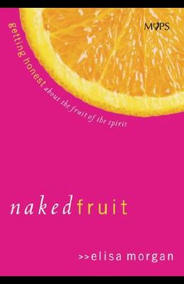 Naked Fruit: Getting Honest about the Fruit of the Spirit