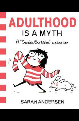 Adulthood Is a Myth, 1: A Sarah's Scribbles Collection
