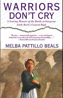 Warriors Don't Cry: A Searing Memoir of the Battle to Integrate Little Rock's Central High