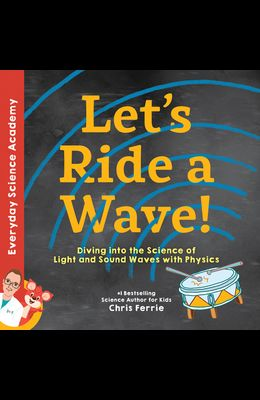 Let's Ride a Wave!: Diving Into the Science of Light and Sound Waves with Physics