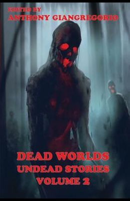 Dead Worlds: Undead Stories ( a Zombie Anthology) Volume 2