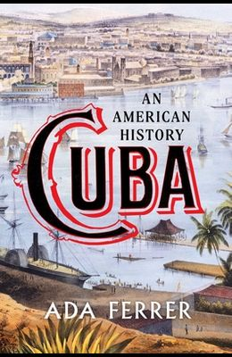 Cuba: An American History