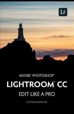 Adobe Photoshop Lightroom CC - Edit Like a Pro: (2018 Release)