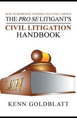 The Pro Se Litigant's Civil Litigation Handbook: How to Represent Yourself in a Civil Lawsuit