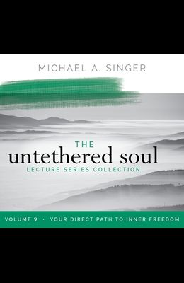 The Untethered Soul Lecture Series: Volume 9: Your Direct Path to Inner Freedom