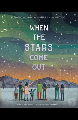When the Stars Come Out: Exploring the Magic and Mysteries of the Nighttime
