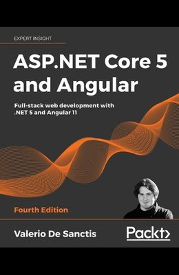 ASP.NET Core 5 and Angular - Fourth Edition: Full-stack web development with .NET 5 and Angular 11