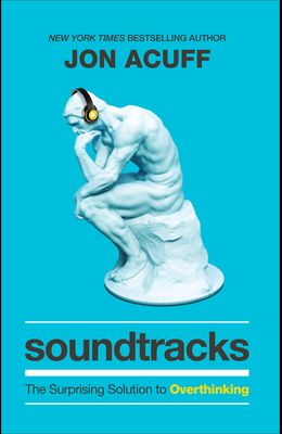 Soundtracks: The Surprising Solution to Overthinking