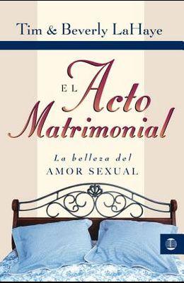 El Acto Matrimonial: La Belleza del Amor Sexual = Act of Marriage