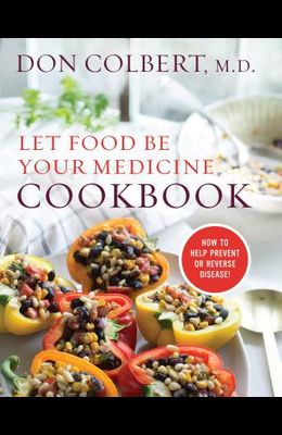 Let Food Be Your Medicine Cookbook: Recipes Proven to Prevent or Reverse Disease