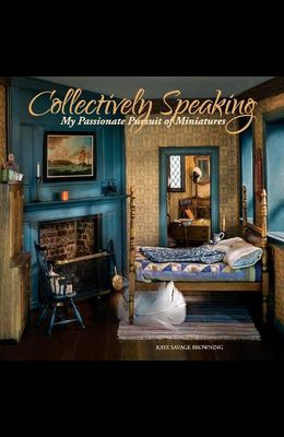 Collectively Speaking: My Passionate Pursuit of Miniatures