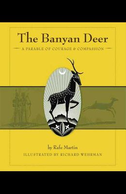 The Banyan Deer: A Parable of Courage & Compassion