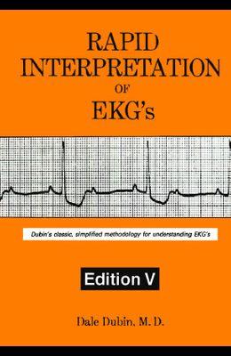 Rapid Interpretation of EKG's: Dubin's Classic, Simplified Methodology for Understanding EKG's, 5th Edition