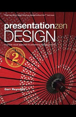 Presentation Zen Design: A Simple Visual Approach to Presenting in Today's World