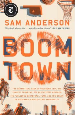 Boom Town: The Fantastical Saga of Oklahoma City, Its Chaotic Founding... Its Purloined Basketball Team, and the Dream of Becomin