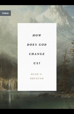 How Does God Change Us?