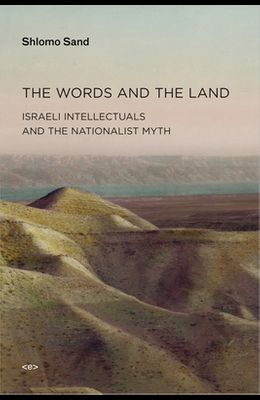 The Words and the Land: Israeli Intellectuals and the Nationalist Myth