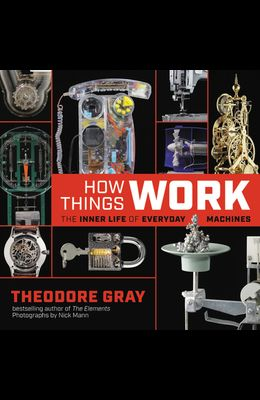 How Things Work: The Inner Life of Everyday Machines