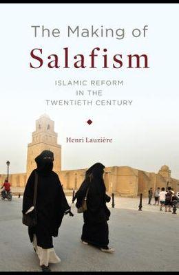The Making of Salafism: Islamic Reform in the Twentieth Century