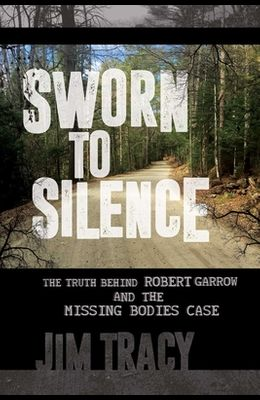 Sworn to Silence: The Truth Behind Robert Garrow and the Missing Bodies' Case