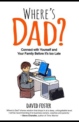 Where's Dad?: Connect with Yourself and Your Family Before It's too Late