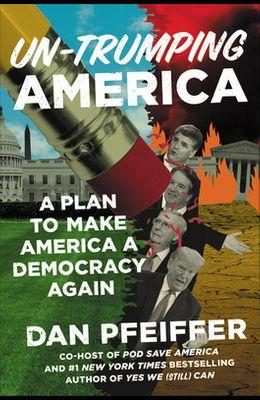 Un-Trumping America: A Plan to Make America a Democracy Again