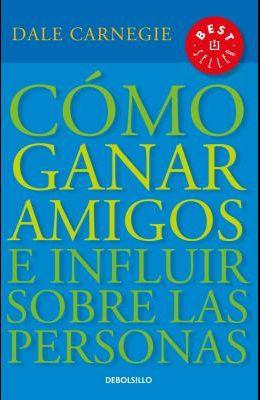 Cómo Ganar Amigos E Influir Sobre las Personas = How to Win Friends and Influence People