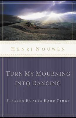 Turn My Mourning Into Dancing: Finding Hope in Hard Times