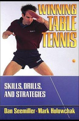 Winning Table Tennis: Skills, Drills, and Strategies