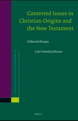 Contested Issues in Christian Origins and the New Testament: Collected Essays