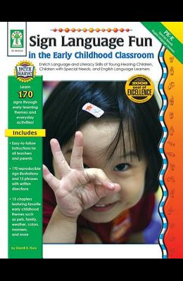 Sign Language Fun in the Early Childhood Classroom, Grades Pk - K: Enrich Language and Literacy Skills of Young Hearing Children, Children with Specia
