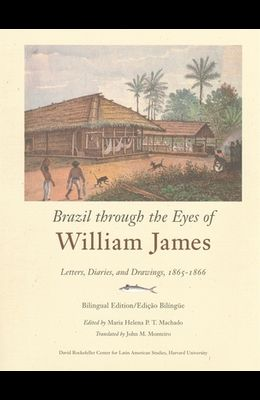 Brazil Through the Eyes of William James: Letters, Diaries, and Drawings, 1865-1866