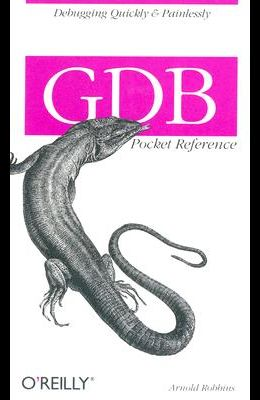 Gdb Pocket Reference: Debugging Quickly & Painlessly with Gdb