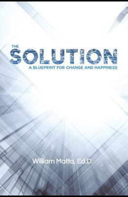 The Solution: A Blueprint for Change and Happiness