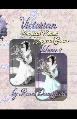 Victorian Gorgeous Women Gorgeous Gowns Volume 2: Grayscale Adult Coloring Book