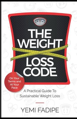 The Weight Loss Code: A Practical Guide to Sustainable Weight Loss