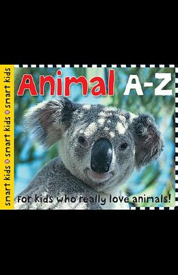 Smart Kids Animals A-Z: For Kids Who Really Love Animals