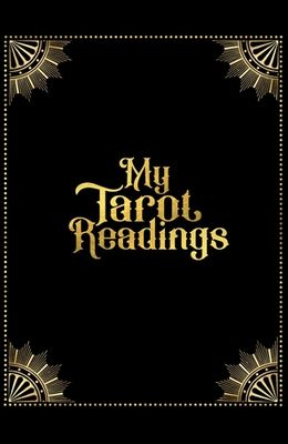 My Tarot Readings: A Journal To Track Insights And Interpretations From Your Tarot Practice