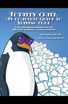 Totally Chill: My Complete Guide to Staying Cool: A Stress Management Workbook for Kids with Social, Emotional, or Sensory Sensitivit
