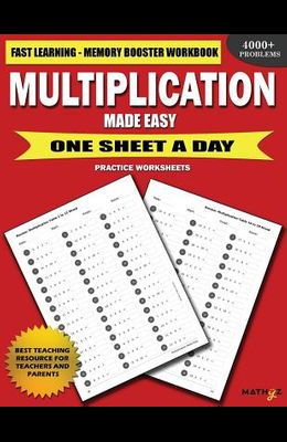 Multiplication Made Easy: Fast Learning Memory Booster Workbook One Sheet A Day Practice Worksheets