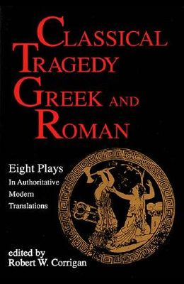 Classical Tragedy - Greek and Roman: Eight Plays with Critical Essays