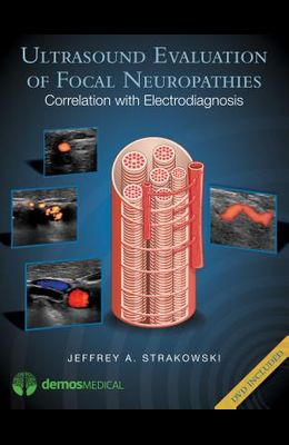 Ultrasound Evaluation of Focal Neuropathies: Correlation with Electrodiagnosis [With DVD]