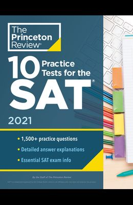 10 Practice Tests for the Sat, 2021: Extra Prep to Help Achieve an Excellent Score