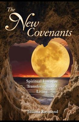 The New Covenants: Spiritual Laws for Transformational Living