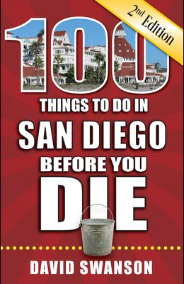 100 Things to Do in San Diego Before You Die, 2nd Edition