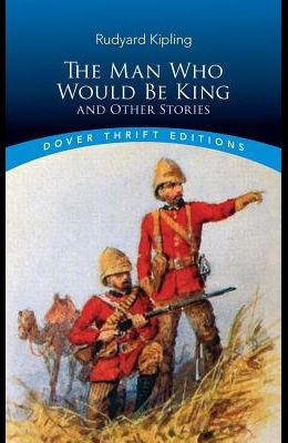 The Man Who Would Be King: And Other Stories